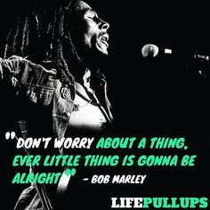 Don't sweat the small stuff and its all small stuff. Tag someone who loves Bob Marley!