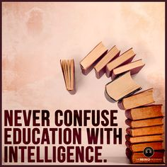 """Isn't that the truth! Doesn't matter how long you go to school or how many degrees you get. There are """"educated"""" people who are stupid as bricks. NO common sense whatsoever. Even worse...some of those people are teaching children."""