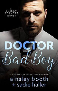 Dr. Bad Boy (Frisky Beavers Book 2) by Ainsley Booth https://www.amazon.com/dp/B01JFAF1RM/ref=cm_sw_r_pi_dp_x_NwnbybEDB33FS