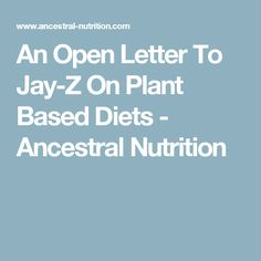 An Open Letter To Jay-Z On Plant Based Diets - Ancestral Nutrition