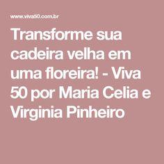 Transforme sua cadeira velha em uma floreira! - Viva 50 por Maria Celia e Virginia Pinheiro
