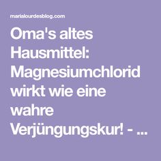 Oma's altes Hausmittel: Magnesiumchlorid wirkt wie eine wahre Verjüngungskur! - Maria Lourdes Blog