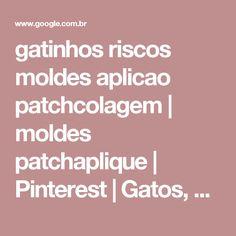 gatinhos riscos moldes aplicao patchcolagem | moldes patchaplique | Pinterest | Gatos, Estampas e Tecidos