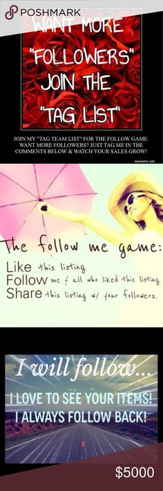 """JOIN MY """"TAG TEAM LIST"""" FOR THE FOLLOW GAMES! Do you want to watch your followers grow? Join my """"tag team"""" list. Just tag me in the comments below. I will share your closet with others in the """"follow games"""". How the follow game works: 1. Like the listing 2. Follow the host & all who liked the listing 3. Share the listing with your followers. It's a fun & easy way to build your followers. The more followers the more sales! Let's support each other & grow together! Share the posh love! Watch…"""