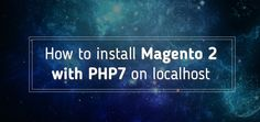 This tutorial explains how to install Magento 2 on localhost (your local server) with the use of PHP7.