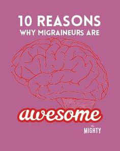 10 Reasons Why Migraineurs Are Awesome #Migraine