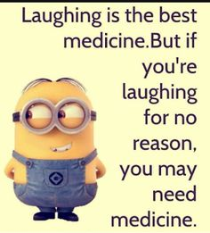 Laughing best medicine, laughing for no reason, need medicine Minions What, Minions Cartoon, Funny Minion Memes, Minions Love, Minions Despicable Me, Minions Quotes, Funny Cartoons, Minion Stuff, Cartoon Humor