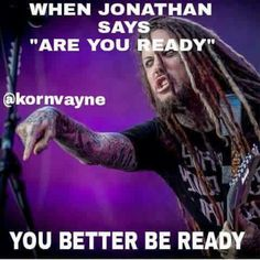 Are you ready. Korn Lyrics, Music Is Life, My Music, Slipknot Quotes, Brian Head, Jonathan Davis, Nu Metal, Heavy Metal Music, Daddy Issues