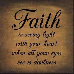 #Faith is seing light w/ur heart when all ur eyes see is darkness. #MOMtivation