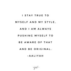 I stay true to myself and my style, and I am always pushing myself to be aware of that and be original. -Aaliyah. For more inspiration, quotes and tips on self-love and business for girlbosses and female creatives check out yessupply.co.