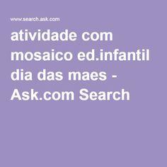 atividade com mosaico ed.infantil dia das maes - Ask.com Search