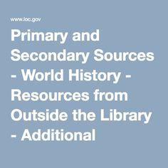 Primary and Secondary Sources - World History - Resources from Outside the Library - Additional Resources | Teacher Resources - Library of Congress