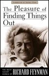 Pleasure of Finding Things Out: The Best Short Works of Richard P. Feynman