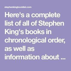 01 14 2019 2 Complete List of Stephen King's Books in Chronological Order, as well as Information about each Story.--Pamela Mamouzelos Saved to Cool Books, I Love Books, Books To Read, My Books, Reading Books, Reading Lists, Reading Quotes, All Stephen King Books, Stephen King Quotes