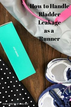 Running Tips: Dealing with incontinence as a female runner or athlete. How to stay active!