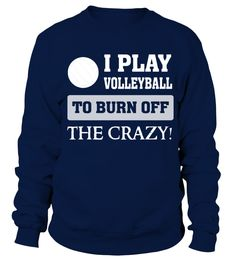 I play Volleyball to burn off the crazy   Funny T Shirt  #volleyball #volleyballmom #mom #shirt #tshirt #tee #gift #perfectgift #birthday #Christmas #motherday
