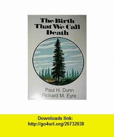 THE BIRTH THAT WE CALL DEATH Paul H. Dunn, Richard M. Eyre ,   ,  , ASIN: B000NUJCEM , tutorials , pdf , ebook , torrent , downloads , rapidshare , filesonic , hotfile , megaupload , fileserve