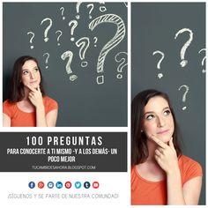 100 preguntas que te puedes hacer a ti mismo y a los demás para saber realmente quién eres y por qué los demás son de la forma que son.