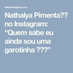 """Nathalya Pimenta💋🌶 no Instagram: """"Quem sabe eu ainda sou uma garotinha 🎶💜♍"""""""