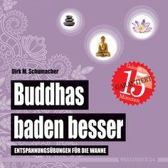 Buddhas baden besser: Entspannungsübungen für die Wanne (Badebuch)