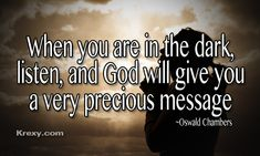 inspirational quotes for difficult times   When you are in the dark, listen, and God will give you a very ...