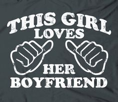This girl loves her boyfriend - ladies bf gf funny couples boy friend Valentine's day gift tee shirt t-shirt tshirt. $ 14.98, via Etsy.