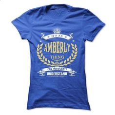 AMBERLY . its An AMBERLY Thing You Wouldnt Understand   - #funny tee #tshirt women. I WANT THIS => https://www.sunfrog.com/Names/AMBERLY-its-An-AMBERLY-Thing-You-Wouldnt-Understand--T-Shirt-Hoodie-Hoodies-YearName-Birthday-51528060-Ladies.html?68278
