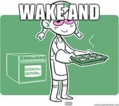 Wake and Bake Wake And Bake, Ganja, Free, Comics, Memes, Funny, West Side, Meme