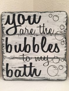 You Are The Bubbles To My Bath Bathroom Decor Wood By Signstreet