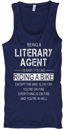 Being A Literary Agent Is Easy It's Like Riding A Bike Except The Bike Is On Fire You're On Fire Every Thing Is On... Navy T-Shirt Front