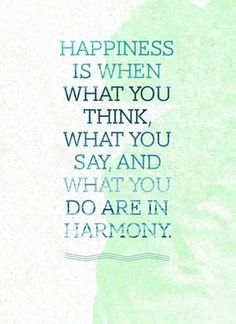 Happiness is when what you think, what you say, and what you do are in harmony | #WordsofWisdom Quote