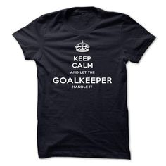 Keep Calm And Let The Goalkeeper Handle It - #tshirt with sayings #hoodies for men. CLICK HERE => https://www.sunfrog.com/LifeStyle/Keep-Calm-And-Let-The-Goalkeeper-Handle-It-yttcn.html?68278