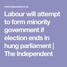 Labour will attempt to form minority government if election ends in hung parliament | The Independent