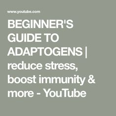 BEGINNER'S GUIDE TO ADAPTOGENS | reduce stress, boost immunity & more - YouTube