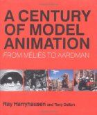 A Century of Model Animation: From Melies to Aardman by Ray Harryhausen Other authors: Tony Dalton Aurum Press (2008), Hardcover, 240 pages