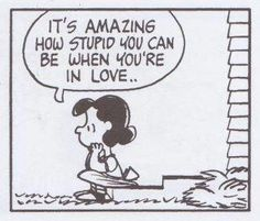 Lucy.... It's amazing how stupid you can be when you're in love.  She's one smart cartoon figure!