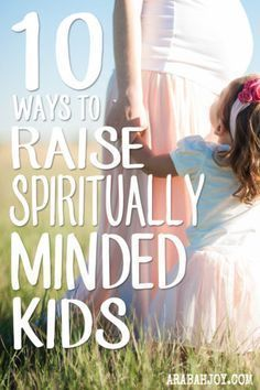 Our children are watching us and learn from us -- the good and the bad. We raise spiritually minded children when WE are spiritually minded. It all comes down to setting our hearts, minds, and mouths on the things of God. Read more for 10 ways to raise spiritually minded kids.