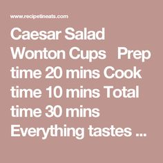Caesar Salad Wonton Cups  Prep time 20 mins Cook time 10 mins Total time 30 mins  Everything tastes better in miniature form! Author: Nagi   RecipeTin Eats Recipe type: Appetizer, Starter Serves: 12 Ingredients 12 wonton wrappers 2½ cups cos/romaine lettuce, shredded 1 cup cooked chicken, diced 1½ bacon rashers, diced ¼ cup bread, diced finely (preferably stale) 2 tbsp parmesan cheese, freshly grated 2 tsp fresh parsley, finely chopped (optional - for garnish) Salt Olive oil spray…