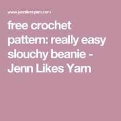 free crochet pattern: really easy slouchy beanie - Jenn Likes Yarn