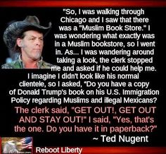 Ted Nugent, describing his visit to a Muslim bookstore and his question for the clerk.