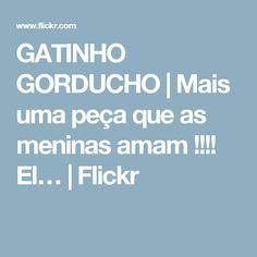 GATINHO GORDUCHO | Mais uma peça que as meninas amam !!!! El… | Flickr