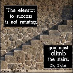 The elevator to success is not running | Ziglar