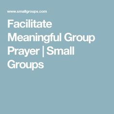 Facilitate Meaningful Group Prayer | Small Groups