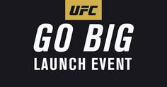 GO BIG Campaign Launch Event UFC - Ultimate Fighting Championship