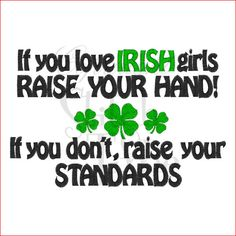 If you love IRISH girls Raise You Hand If you don't by lateedatees, $21.00