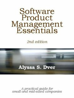 Software Product Management Essentials by Alyssa S. Dver. $5.30. Publisher: Anclote Press; 2 edition (April 7, 2008). 202 pages. Author: Alyssa S. Dver