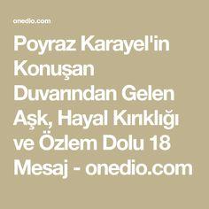 Poyraz Karayel'in Konuşan Duvarından Gelen Aşk, Hayal Kırıklığı ve Özlem Dolu 18 Mesaj - onedio.com