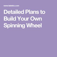 Detailed Plans to Build Your Own Spinning Wheel