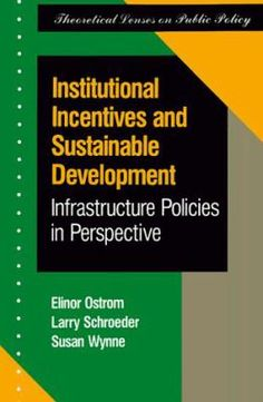 Institutional incentives and sustainable development : infrastructure policies in perspective / Elinor Ostrom, Larry Schroeder, Susan Wynne. Boulder, Colo. : Westview, 1993 Matèries: Infraestructura (Economia); Desenvolupament sostenible. http://cataleg.ub.edu/record=b2187083~S1*cat   #bibeco