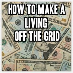 How To Make A Living Off The Grid